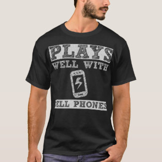 Plays Well with Cell Phones Technology Geek Shirt