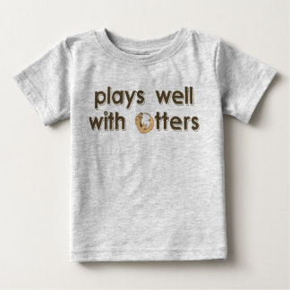 Plays Well with Otters Baby T-Shirt