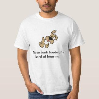 Please Bark Louder. I'm Hard of Hearing. T-Shirt