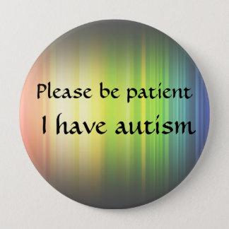 Please be patient: I have autism 10 Cm Round Badge