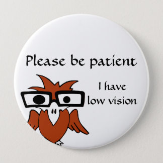 Please be patient: I have low vision 10 Cm Round Badge