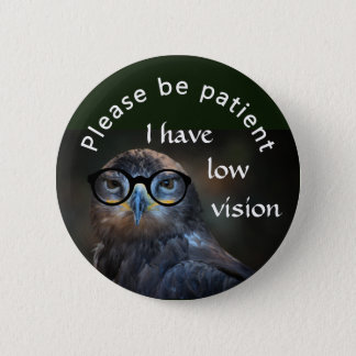 Please be patient: I have low vision 6 Cm Round Badge