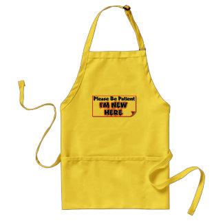 Please Be Patient I m New Here Apron