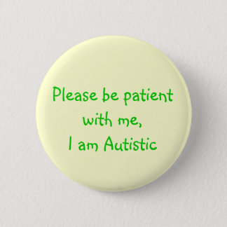 Please be patient with me,I am Autistic 6 Cm Round Badge