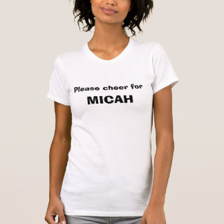 Please cheer for, MICAH T-Shirt