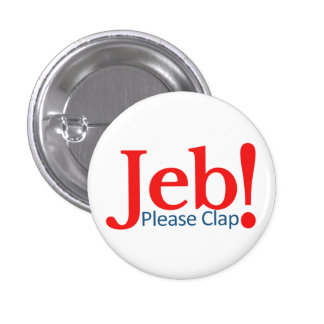 Please Clap for Jeb  Presidential Candidate 2016 3 Cm Round Badge