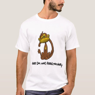 Please Do not Feed Monkey T-Shirt