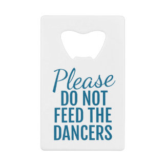Please Do Not Feed The Dancers Card Bottle Opener