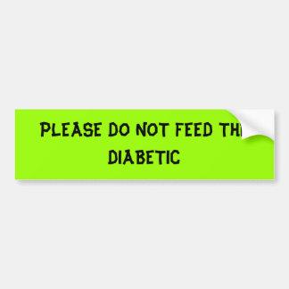 PLEASE DO NOT FEED THE DIABETIC BUMPER STICKER