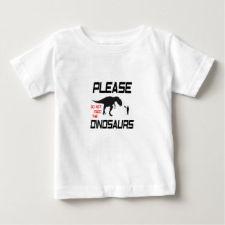 Please Do Not Feed The Dinosaurs Baby T-Shirt