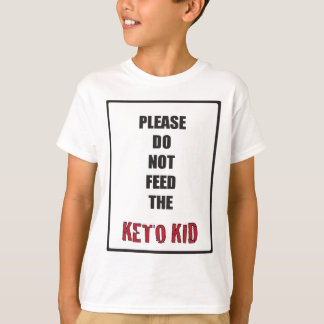 """Please Do Not Feed The Keto Kid"" T-Shirt"