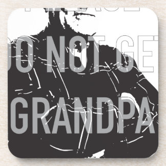 Please do not get Grandpa Drunk Drink Coaster
