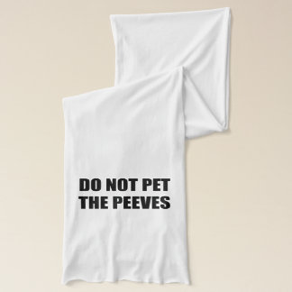 Please Do Not Pet The Peeves Scarf