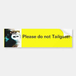 Please do not tailgate! Bumper sticker