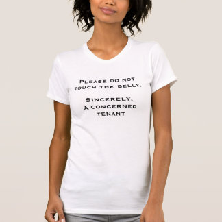 Please do not touch the belly.  Sincerely,A conce. T-Shirt