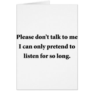 Please Don t Talk To Me Greeting Card