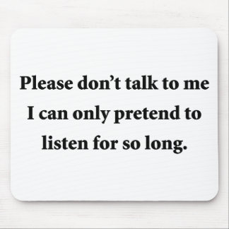 Please Don t Talk To Me Mousepad