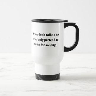 Please Don t Talk To Me Mug