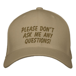 Please don't ask me any questions! embroidered hat