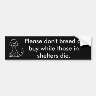 Please don't breed or buy ... bumper sticker
