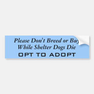 Please Don't Breed or Buy, While Shelter Dogs D... Bumper Sticker