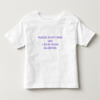 Please don't feed me!I have food allergies Toddler T-Shirt