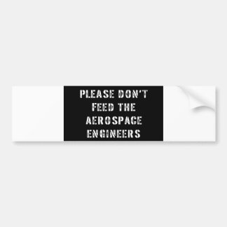 Please Don't Feed The Aerospace Engineers Bumper Stickers