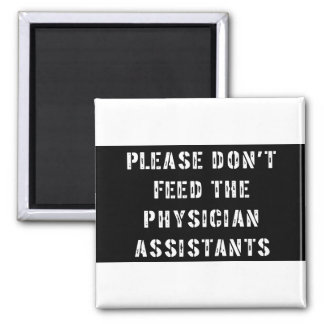 Please Don't Feed The Physician Assistants Square Magnet