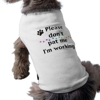 Please don't pat me i'm working dog shirt