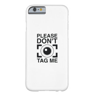 Please Don't Tag Me Barely There iPhone 6 Case