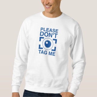 Please Don't Tag Me Sweatshirt
