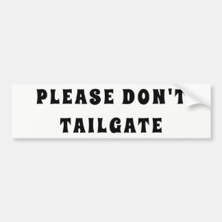 Please Don't Tailgate Spicy Rice font Bumper Sticker