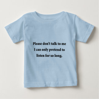Please Don't Talk To Me Baby T-Shirt