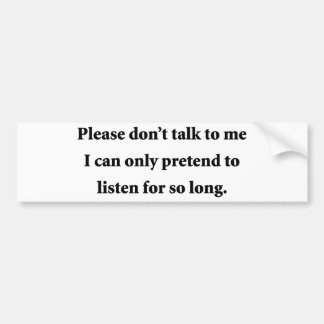 Please Don't Talk To Me Bumper Sticker