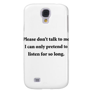 Please Don't Talk To Me Galaxy S4 Case