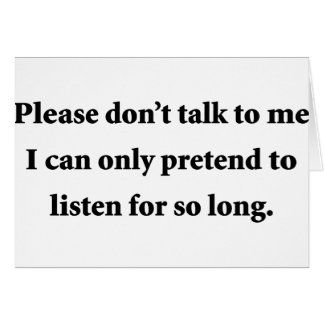 Please Don't Talk To Me Greeting Card