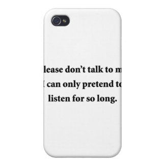 Please Don't Talk To Me iPhone 4/4S Cases