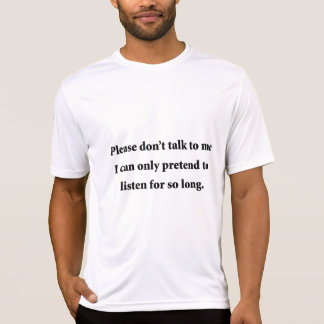 Please Don't Talk To Me Shirt
