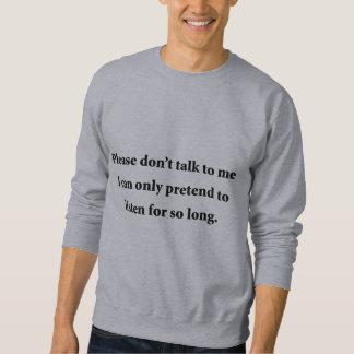 Please Don't Talk To Me Sweatshirt
