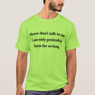 Please Don't Talk To Me T-Shirt