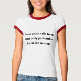 Please Don't Talk To Me T Shirts