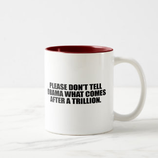 Please don't tell Obama what comes after a trillio Mugs