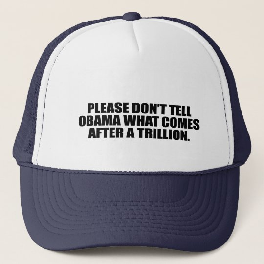 Please don't tell Obama what comes after a trillio Trucker Hat