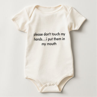 please don't touch my hands....i put them in my... baby bodysuit