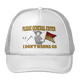 PLEASE GENERAL CUSTER, I DONT WANNA GO HAT