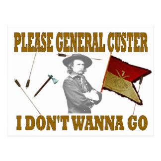 PLEASE GENERAL CUSTER, I DONT WANNA GO POSTCARD