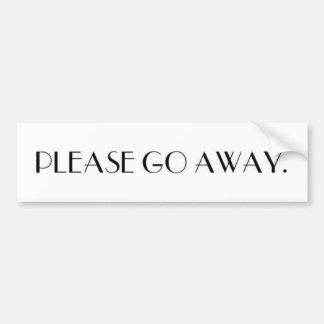 PLEASE GO AWAY. bumper sticker