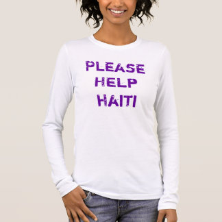 PLEASE HELP HAITI! LONG SLEEVE T-Shirt