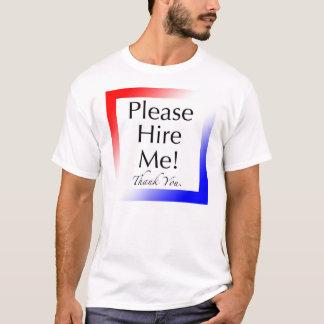 """Please Hire Me!"" - Tshirt for the unemployed (2)"
