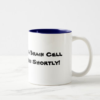 Please Hold!  A Brain Cell Will Be With You Sho... Two-Tone Coffee Mug
